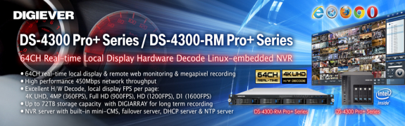 DIGIEVER Introduces 64 Channels Real-time Hardware Decode Local Display Linux-embedded NVR: DS-4300 Pro+ Series and DS-4300-RM Pro+ Series