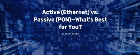 Active (Ethernet) vs. Passive (PON) — What's Best for You?