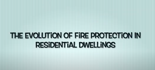 The Evolution of Fire Protection in Residential Dwellings - Part 1